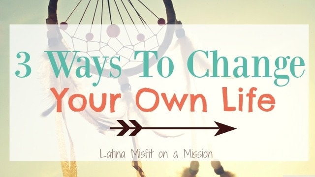 3 ways to change your own life